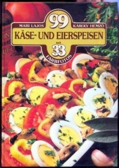 Hemző Károly - Lajos Mari - 99 Käse-und Eierspeisen