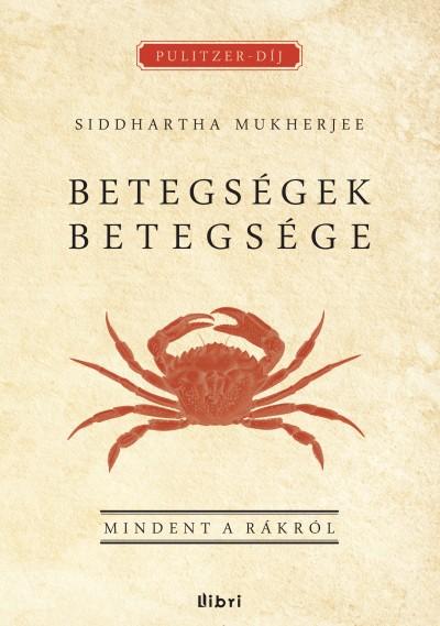 Siddhartha Mukherjee - Betegségek betegsége