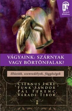 Dr. Csernus Imre - Funk Sándor - Pál Ferenc - Váradi Tibor - Vágyaink: szárnyak vagy börtönfalak?