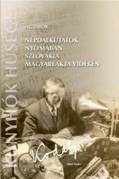 Ág Tibor - Bodnár Gyula  (Szerk.) - Népdalkutatók nyomában Szlovákia magyarlakta vidékén