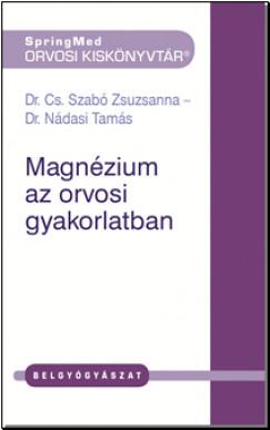 Dr. Cs. Szabó Zsuzsanna - Dr. Nádasi Tamás - Magnézium az orvosi gyakorlatban