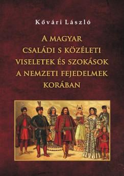 - A magyar családi s közéleti viseletek és szokások a nemzeti fejedelmek korában