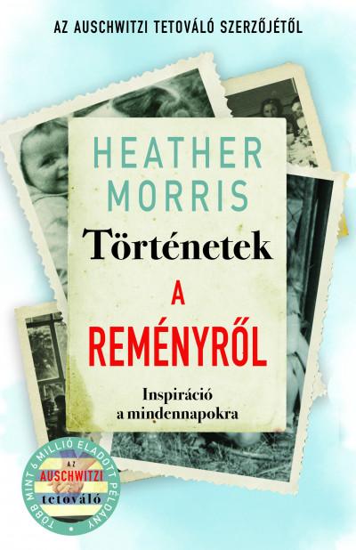 Heather Morris - Történetek a reményről