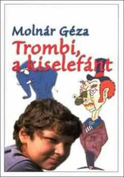 Molnár Géza - Trombi, a kiselefánt