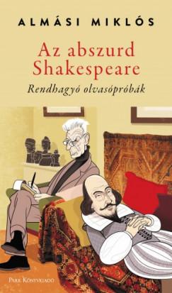 Almási Miklós - Az abszurd Shakespeare - Rendhagyó olvasópróbák
