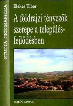 Dr. Elekes Tibor - A földrajzi tényezők szerepe a településfejlődésben