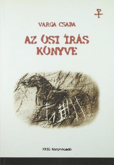 Varga Csaba - Az ősi írás könyve