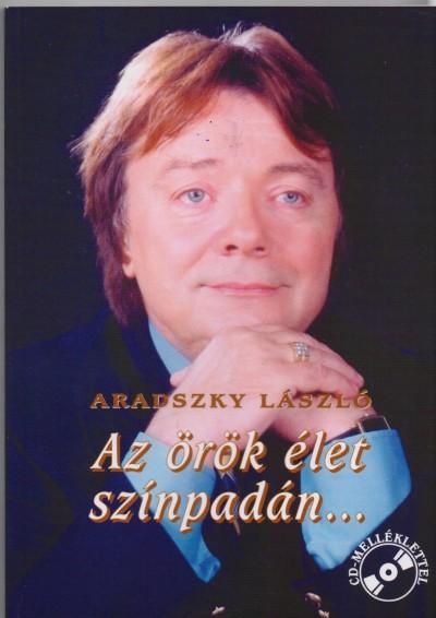 Aradszky László - Az örök élet színpadán...