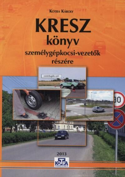 Kotra Károly - KRESZ könyv személygépkocsi-vezetők részére