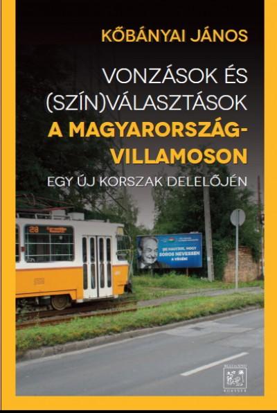 Kőbányai János - Vonzások és (szín)választások a Magyarország-villamoson