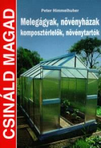 Peter Himmelhuber - Melegágyak, növényházak, komposztérlelők, növénytartók