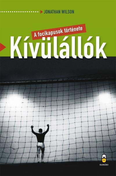 Jonathan Wilson - Kívülállók - A focikapusok története