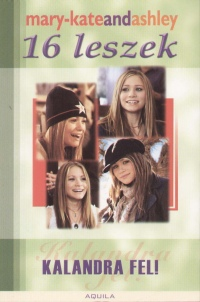 Ashley Olsen - Mary-Kate Olsen - 16 leszek - Kalandra fel