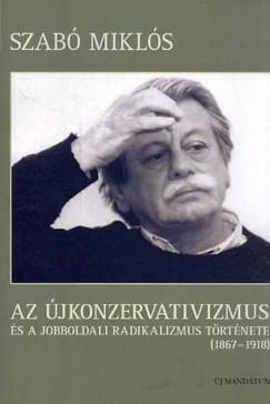 Szabó Miklós - Az újkonzervativizmus és a jobboldali radikalizmus története