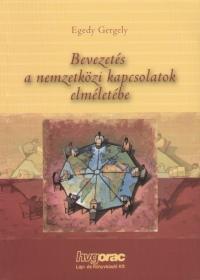 Egedy Gergely - Bevezetés a nemzetközi kapcsolatok elméletébe