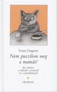 Tomi Ungerer - Nem puszilom meg a mamát!