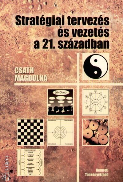 Csath Magdolna - Stratégiai tervezés és vezetés a 21. században