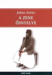 Juhász Zoltán - A zene ősnyelve