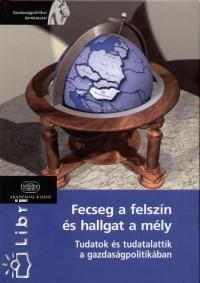 Muraközy László  (Szerk.) - Fecseg a felszín és hallgat a mély