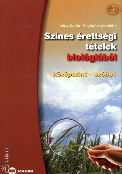 Juhász Katalin - Vargáné Lengyel Adrien - Színes érettségi tételek biológiából