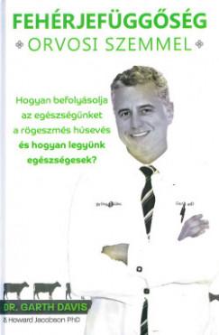 Dr. Garth Davis - Howard Jacobson - Fehérjefüggőség orvosi szemmel