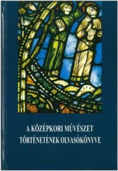 Tamás Zsuzsanna  (Szerk.) - A középkori művészet történetének olvasókönyve