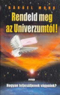 Bärbel Mohr - Rendeld meg az Univerzumtól!
