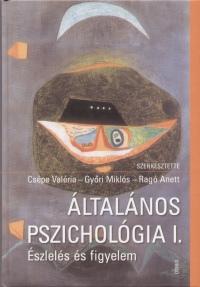 Csépe Valéria  (Szerk.) - Győri Miklós  (Szerk.) - Ragó Anett  (Szerk.) - Általános pszichológia I.