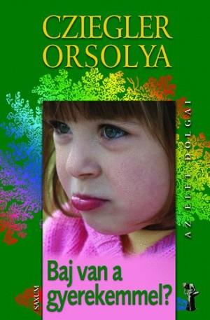 Cziegler Orsolya - Baj van a gyerekemmel?