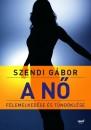Szendi Gábor - A nő felemelkedése és tündöklése